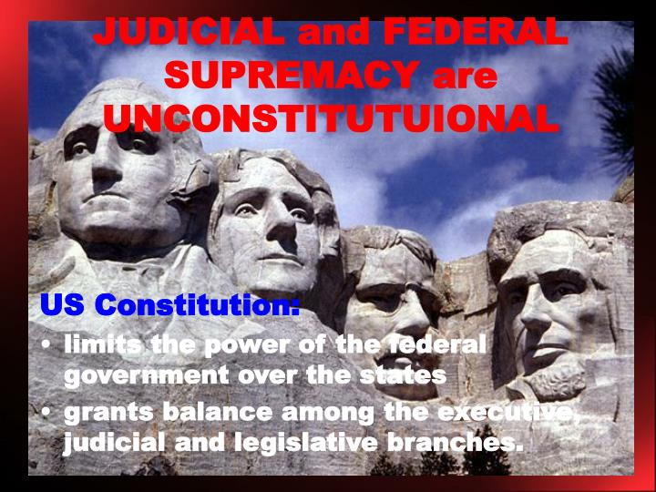 JUDICIAL and FEDERAL SUPREMACY are UNCONSTITUTUIONAL