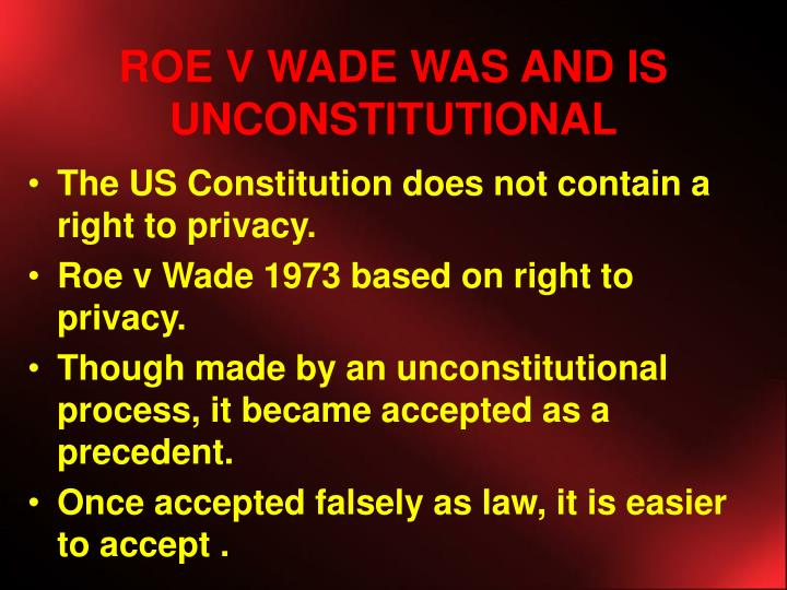 ROE V WADE WAS AND IS UNCONSTITUTIONAL