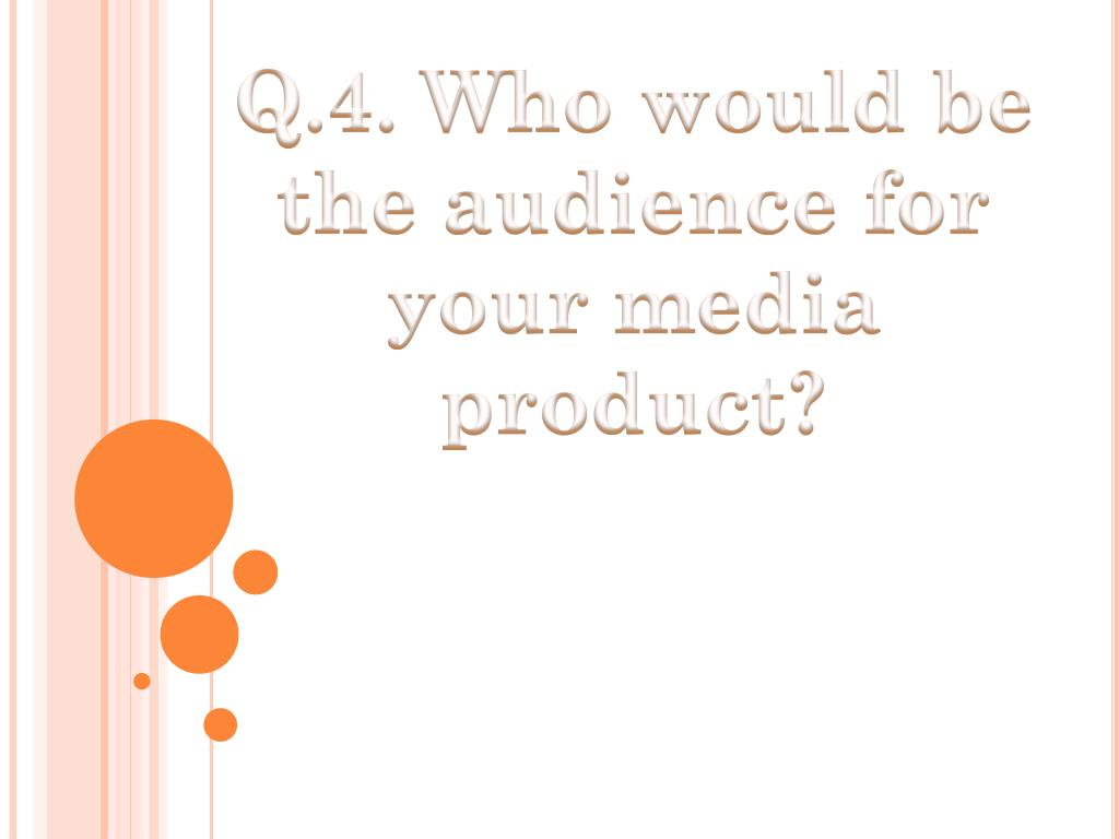 Q.4. Who would be the audience for your media product?