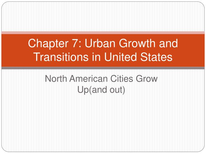 chapter 7 urban growth and transitions in united states