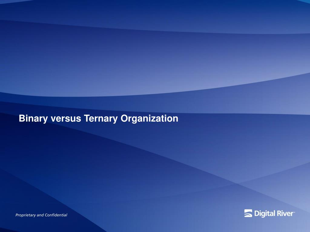Binary versus Ternary Organization