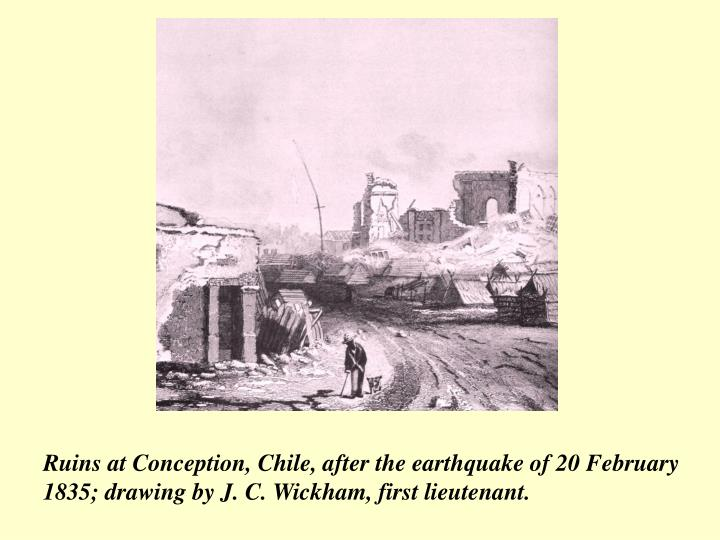 Ruins at Conception, Chile, after the earthquake of 20 February 1835; drawing by J. C. Wickham, first lieutenant.