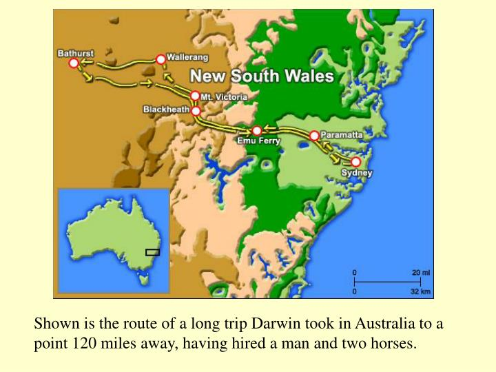 Shown is the route of a long trip Darwin took in Australia to a point 120 miles away, having hired a man and two horses.
