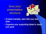 give your presentation structure