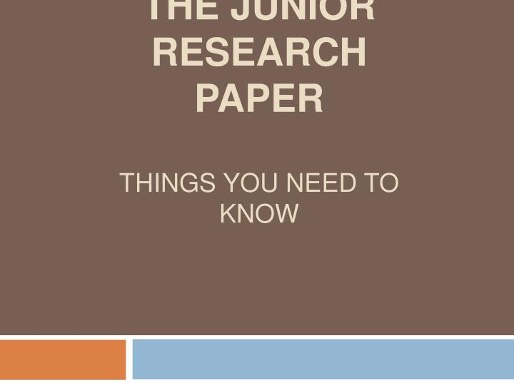 The junior research paper things you need to know