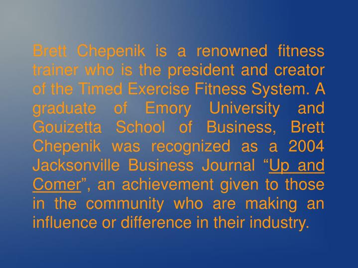 Brett Chepenik is a renowned fitness trainer who is the president and creator of the Timed Exercise ...