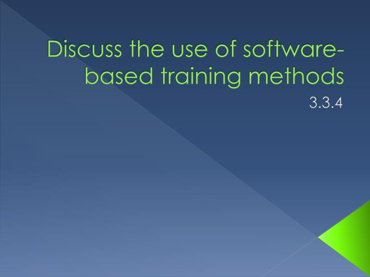 discuss the use of software based training methods n.
