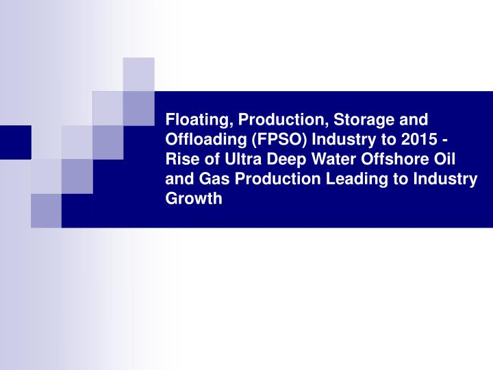 Floating, Production, Storage and Offloading (FPSO) Industry to 2015 - Rise of Ultra Deep Water Offs...