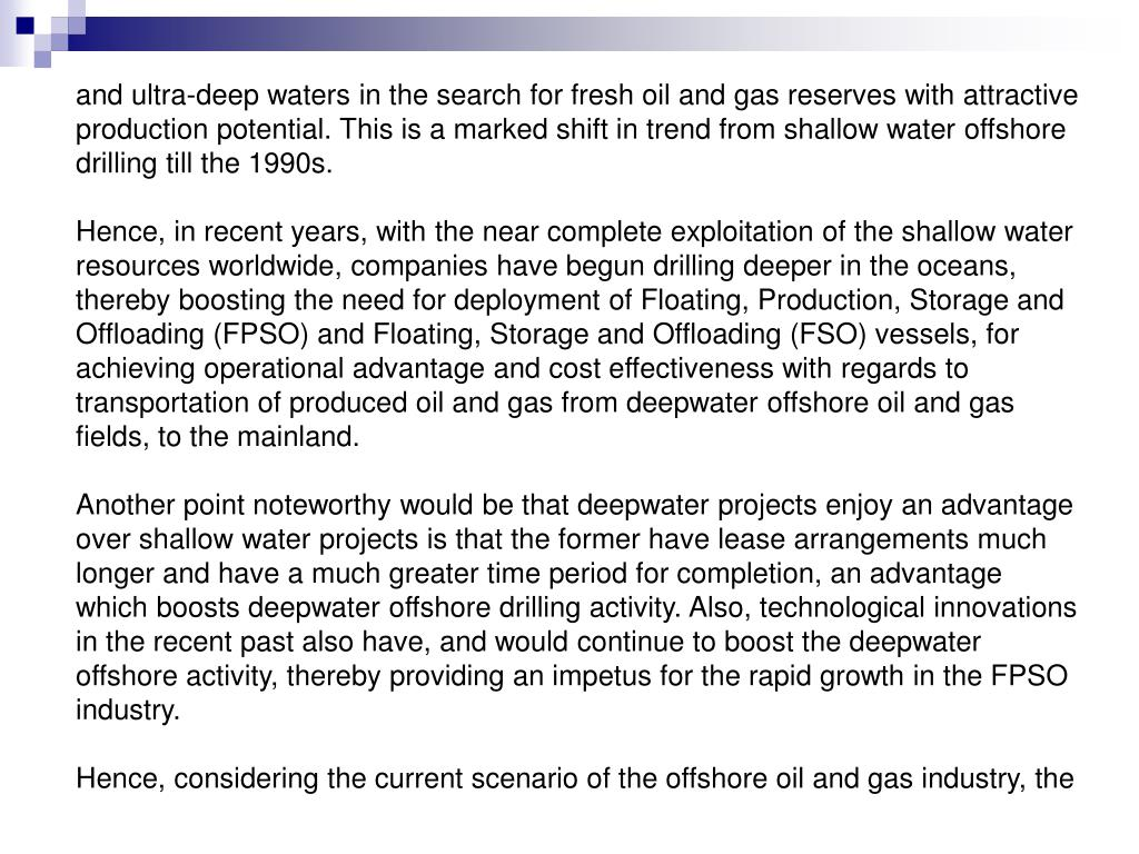 and ultra-deep waters in the search for fresh oil and gas reserves with attractive production potential. This is a marked shift in trend from shallow water offshore drilling till the 1990s.