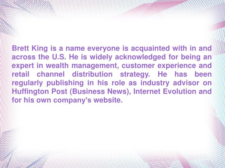 Brett King is a name everyone is acquainted with in and across the U.S. He is widely acknowledged fo...