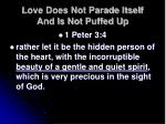 love does not parade itself and is not puffed up