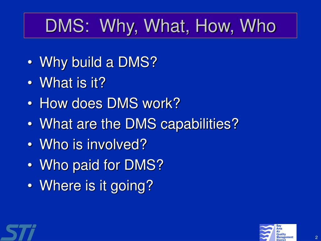 DMS:  Why, What, How, Who