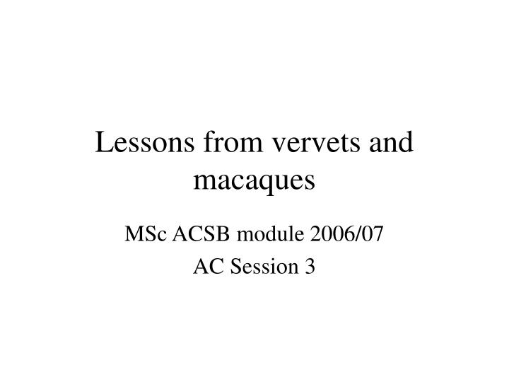 lessons from vervets and macaques n.