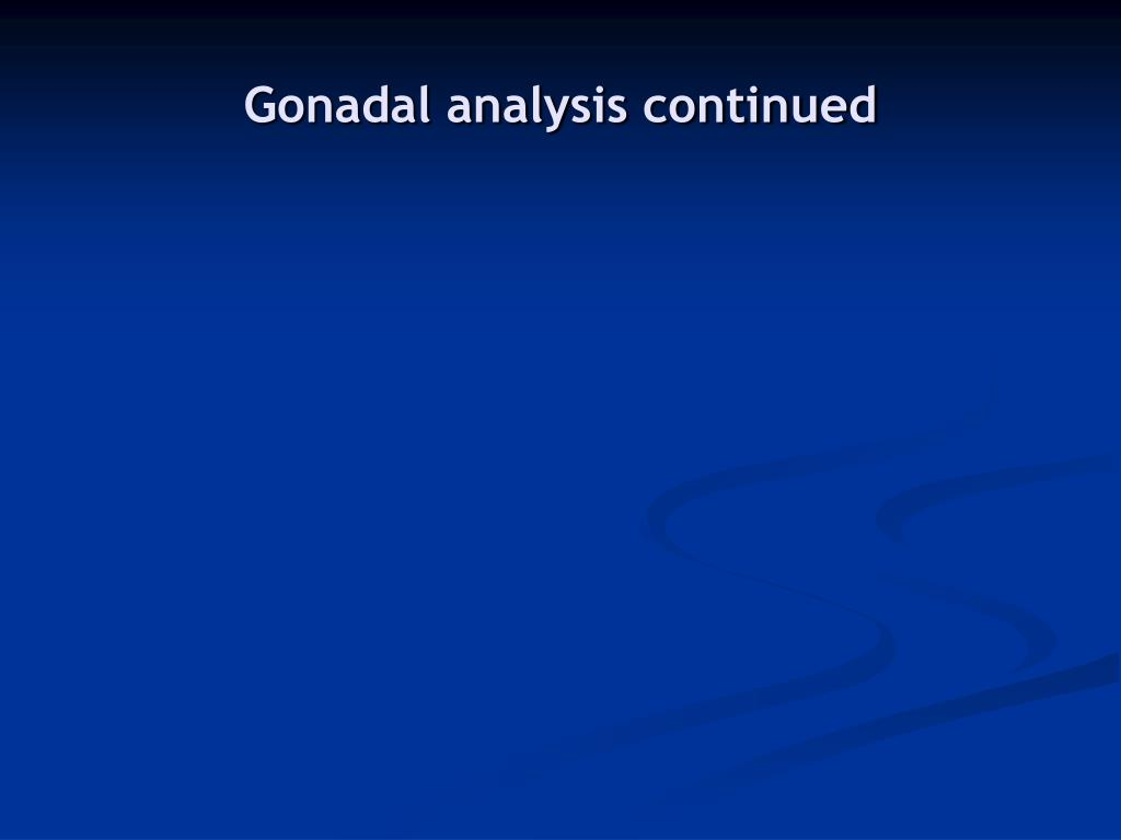 Gonadal analysis continued
