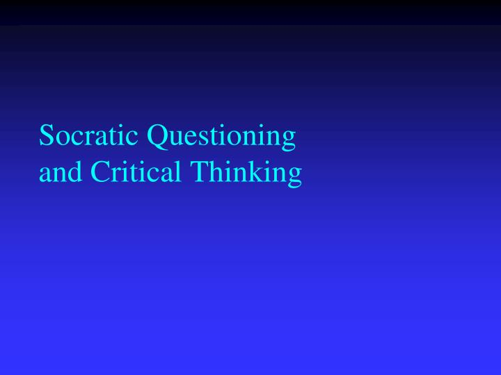 socratic questioning and critical thinking n.
