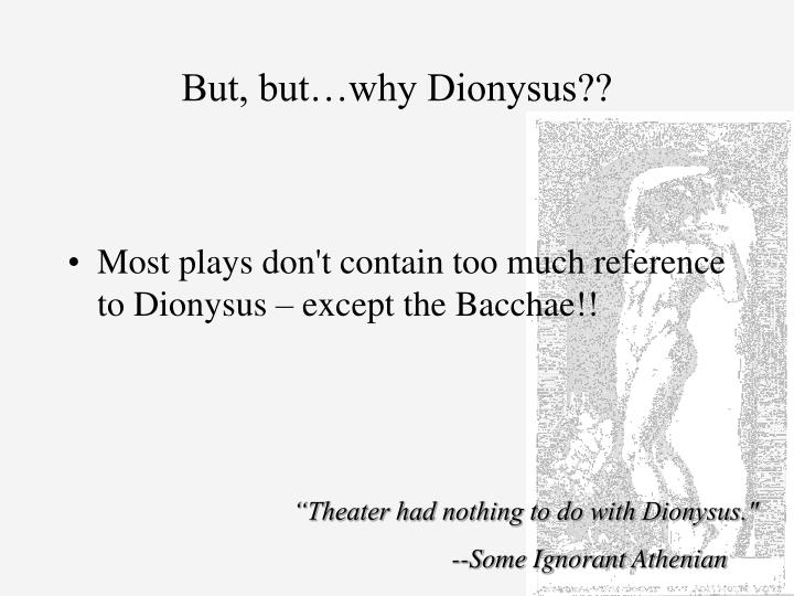 But, but…why Dionysus??