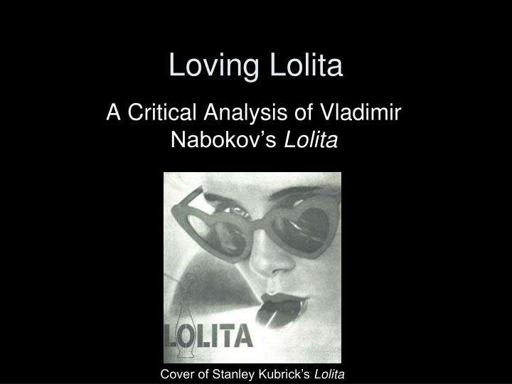 lolita critical essays Lolita can definitely throw readers back (thanks, anurag kataria for sharing your funny conversation with the local bookseller : ) but that's exactly what nabokov wanted i recommend reading the version of lolita that has the commentary and essays by richard appel, who himself was a student of nabokov's.