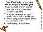 pasal 256 kuhd setiap polis kecuali mengenai asuransi jiwa harus memuat syarat syarat