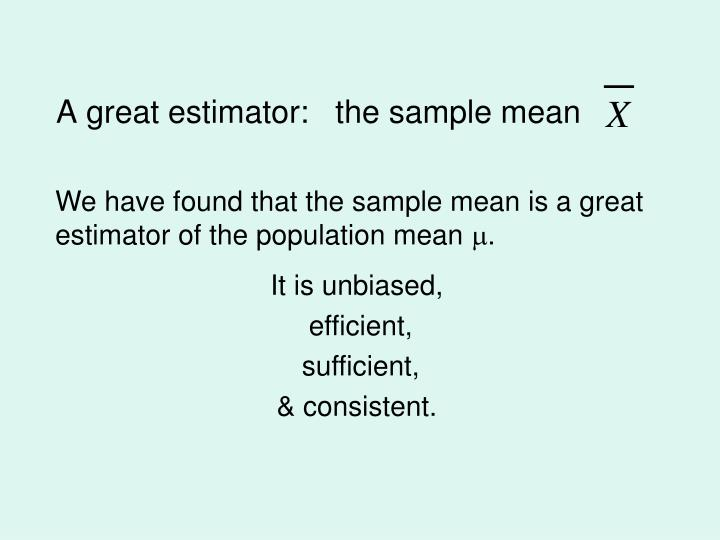A great estimator:   the sample mean