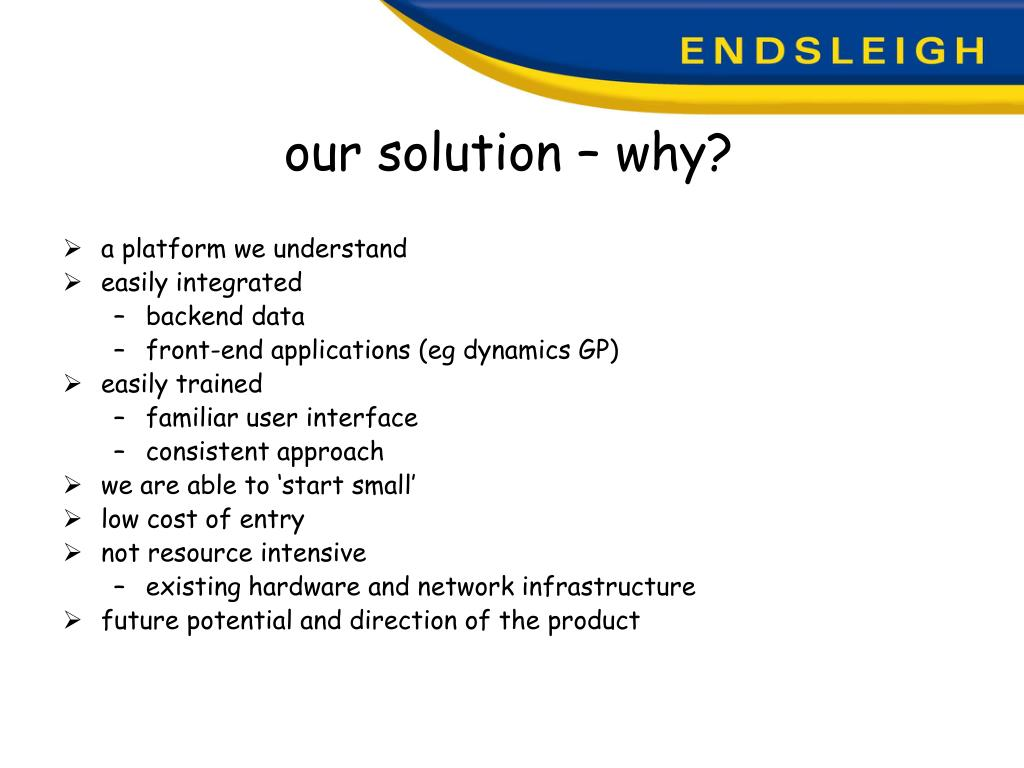 our solution – why?