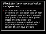 flexibility inter communication and operation