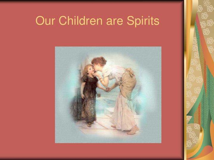 our children are spirits n.