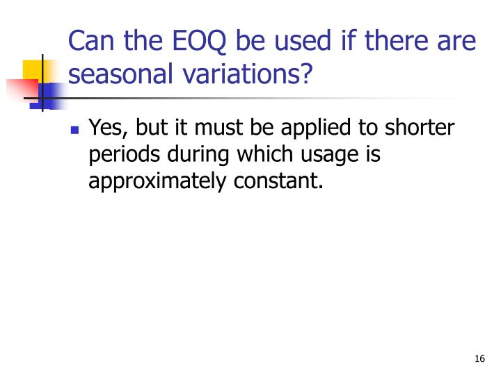Can the EOQ be used if there are seasonal variations?