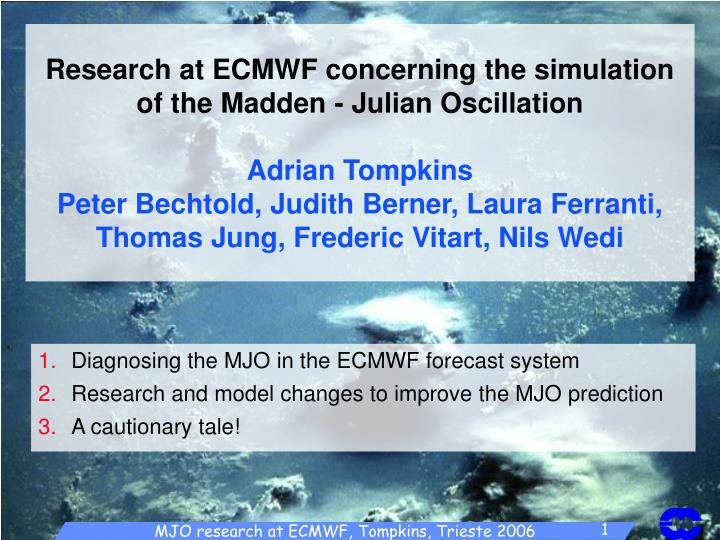 Research at ECMWF concerning the simulation of the Madden - Julian Oscillation