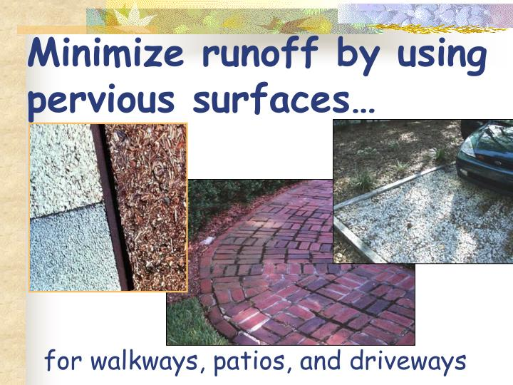 Minimize runoff by using pervious surfaces…