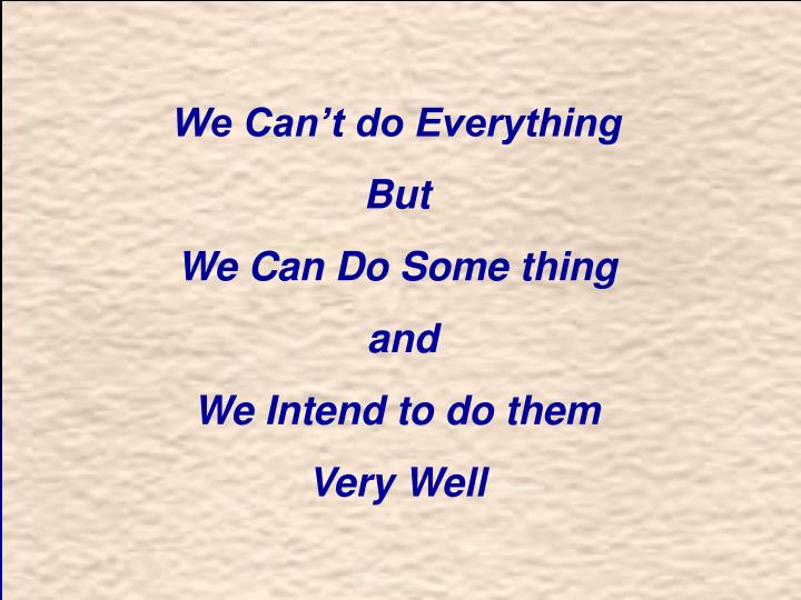 We Can't do Everything