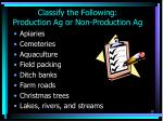 classify the following production ag or non production ag
