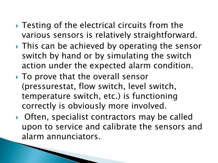 Testing of the electrical circuits from the various sensors is relatively straightforward.
