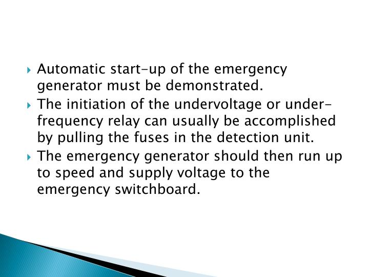 Automatic start-up of the emergency generator must be demonstrated.