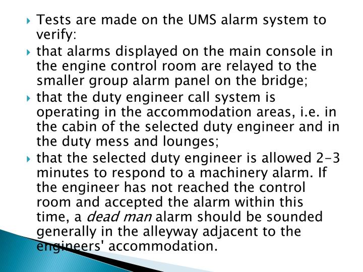 Tests are made on the UMS alarm system to verify: