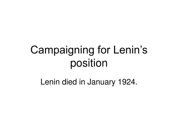 Campaigning for Lenin's position