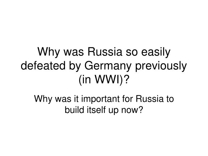 Why was Russia so easily defeated by Germany previously (in WWI)?