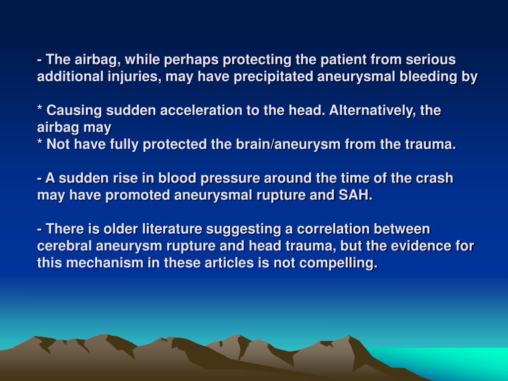 - The airbag, while perhaps protecting the patient from serious additional injuries, may have precipitated aneurysmal bleeding by