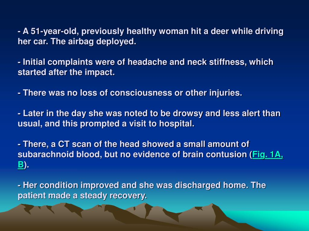 - A 51-year-old, previously healthy woman hit a deer while driving her car. The airbag deployed.