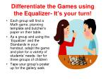 differentiate the games using the equalizer it s your turn