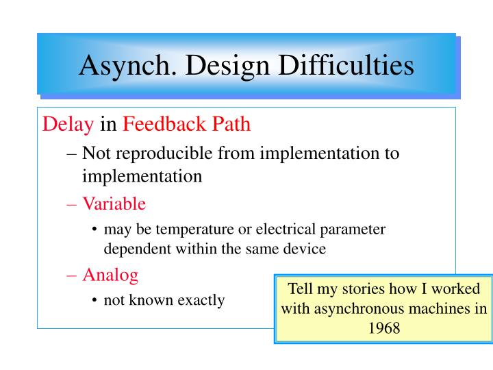 Asynch. Design Difficulties