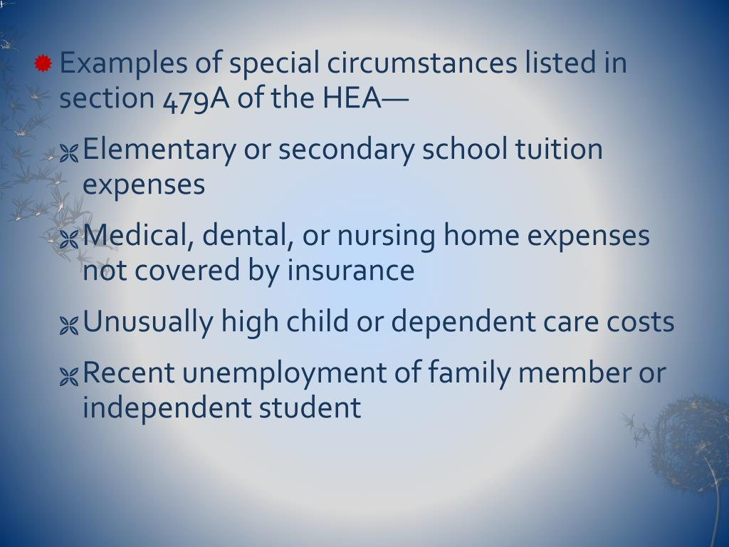 Examples of special circumstances listed in section 479A of the HEA—