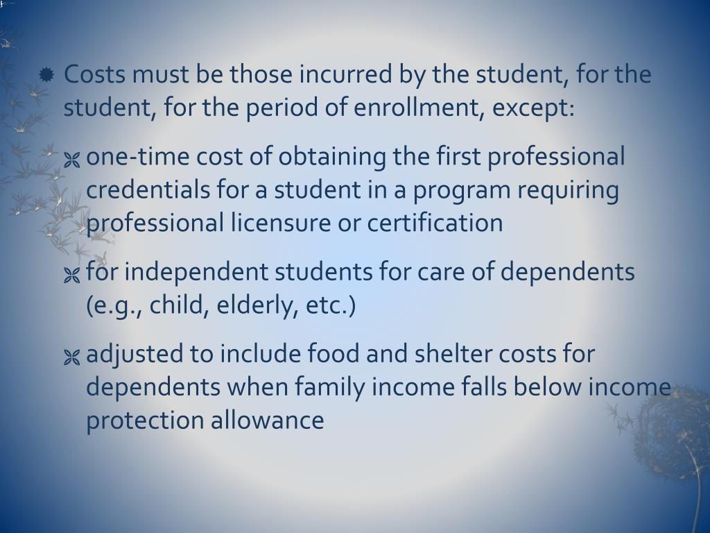 Costs must be those incurred by the student, for the student, for the period of enrollment, except: