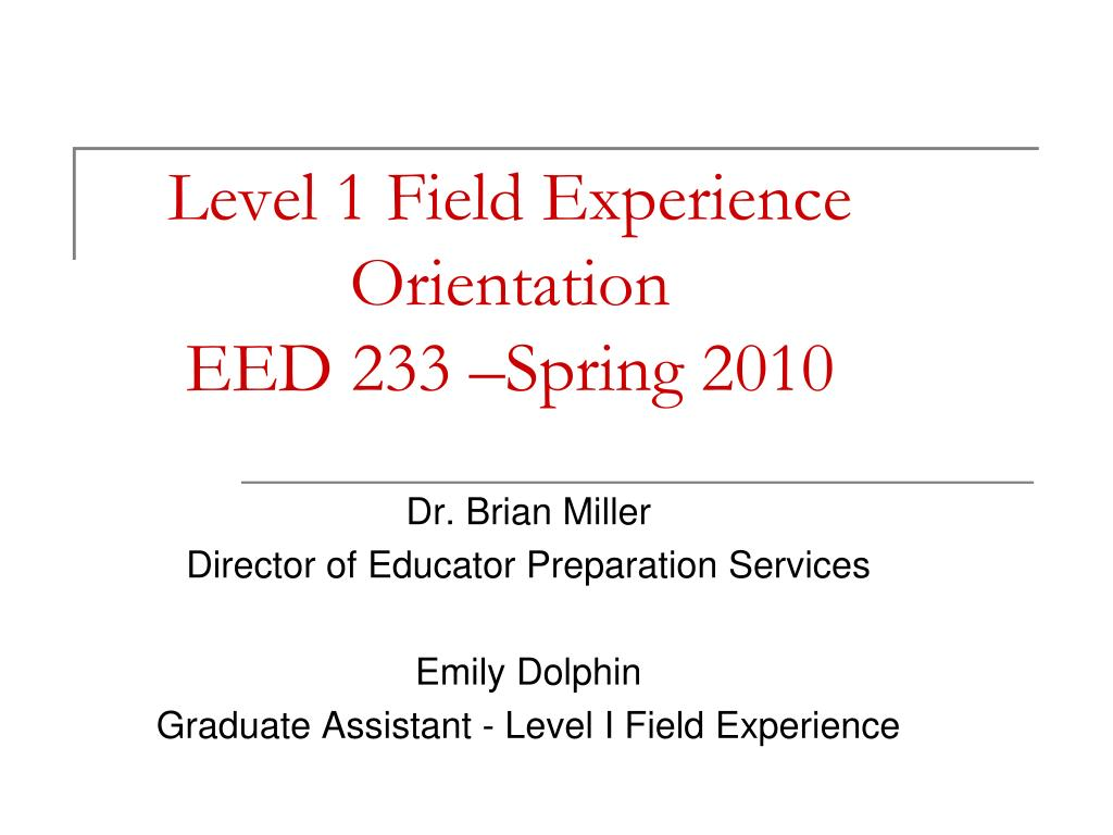 level 1 field experience orientation eed 233 spring 2010 l.