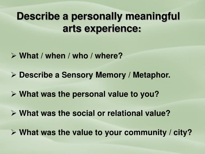 Describe a personally meaningful arts experience