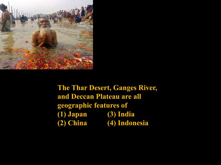 The Thar Desert, Ganges River, and Deccan Plateau are all geographic features of