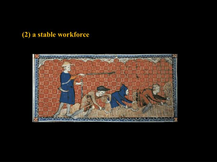 (2) a stable workforce