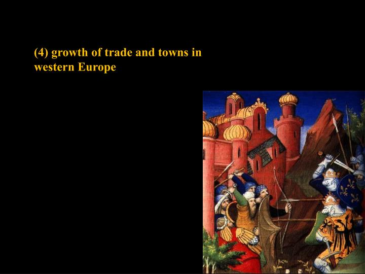 (4) growth of trade and towns in western Europe