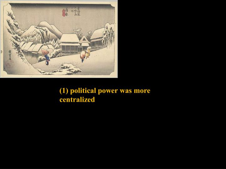(1) political power was more centralized
