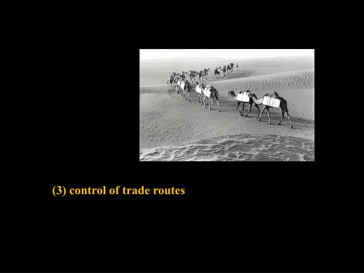 (3) control of trade routes