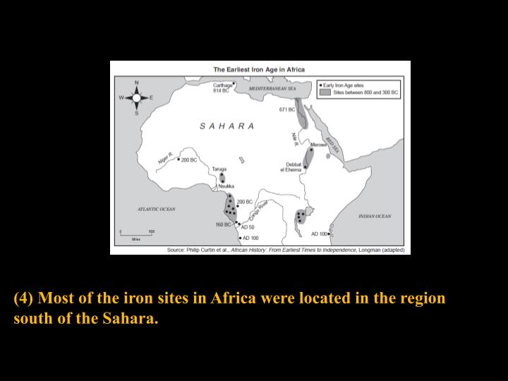(4) Most of the iron sites in Africa were located in the region south of the Sahara.
